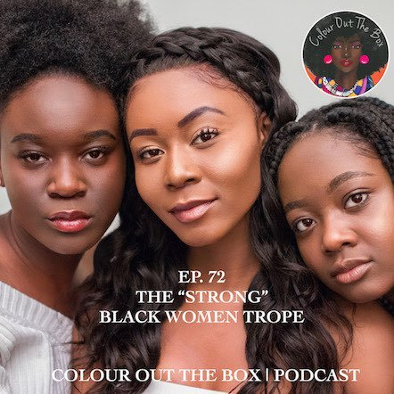 "The ""Strong"" Black Woman Trope, damaging or empowering? :Episode 72"